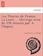Les Fleuves de France. La Loire ... Ouvrage Orne de 134 Dessins Par A. Chapon. af A. Chapon, Louis Barron