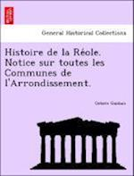 Histoire de La Re OLE. Notice Sur Toutes Les Communes de L'Arrondissement. af Octave Gauban