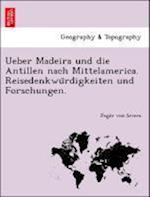 Ueber Madeira Und Die Antillen Nach Mittelamerica. Reisedenkwu Rdigkeiten Und Forschungen. af Jeg R. Von Sivers, Jegor Von Sivers