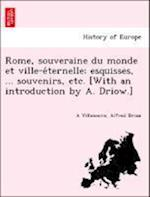 Rome, Souveraine Du Monde Et Ville-E Ternelle; Esquisses, ... Souvenirs, Etc. [With an Introduction by A. Driow.]