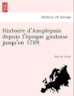 Histoire D'Amplepuis Depuis L'e Poque Gauloise Jusqu'en 1789. af Paul De Varax