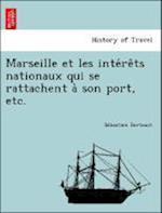Marseille Et Les Inte Re Ts Nationaux Qui Se Rattachent a Son Port, Etc. af Sebastien Berteaut, S. Bastien Berteaut