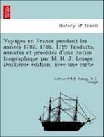 Voyages En France Pendant Les Anne Es 1787, 1788, 1789 Traduits, Annote S Et Pre Ce de S D'Une Notice Biographique Par M. H. J. Lesage. Deuxie Me E Di