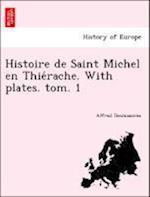 Histoire de Saint Michel En Thie Rache. with Plates. Tom. 1 af Alfred Desmasures