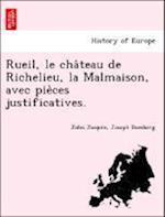Rueil, Le Cha Teau de Richelieu, La Malmaison, Avec Pie Ces Justificatives. af Jules Jacquin, Joseph Duesberg