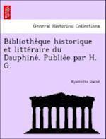 Bibliothe Que Historique Et Litte Raire Du Dauphine . Publie E Par H. G. af Hyacinthe Gariel