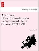 Archives Re Volutionnaires Du de Partement de La Creuse 1789-1794 af Louis Duval