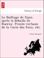 Le Bailliage de Dijon Apre S La Bataille de Rocroy. Proce S-Verbaux de La Visite Des Feux, Etc. af Claude Rossignol