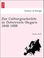 Zur Culturgeschichte in O Sterreich-Ungarn 1848-1888 af Gerson Wolf