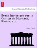 E Tude Historique Sur Le Canton de Mornant, Rhone, Etc. af Antoine Vachez