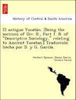 El Antiguo Yucata N. [Being the Sections of DIV. II., Part 1. B. of