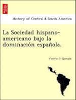 La Sociedad Hispano-Americano Bajo La Dominacio N Espan Ola. af Vicente G. Quesada