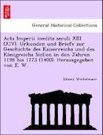 ACTA Imperii Inedita Seculi XIII (XIV). Urkunden Und Briefe Zur Geschichte Des Kaiserreichs Und Des Konigreichs Siclien in Den Jahren 1198 Bis 1273 (1