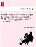 Geschichte Der Siebenbu Rger Sachsen Fu R Das Sa Chsische Volk. Herausgegeben Von F. Teutsch. af Friedrich Teutsch