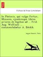 In Platonis, Qui Vulgo Fertur, Minoem, Ejusdemque Libros Priores de Legibus Ad ... Frid. Aug. Wolfium ... Commentabatur A. Bo Ckh. af August Boeckh