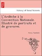 L'Arde Che a la Convention Nationale. Illustre de Portraits Et de Gravures. af Henry Vaschalde