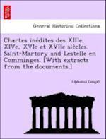 Chartes Ine Dites Des Xiiie, Xive, Xvie Et Xviie Sie Cles. Saint-Martory and Lestelle En Comminges. [With Extracts from the Documents.] af Alphonse Couget