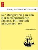 Der Bu Rgerkrieg in Den Nordamerikanischen Staaten. Militairisch Beleuchtet, Etc.
