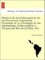 Historia de los Gobernadores de las Provincias Argentinas ... Precedida de la cronologi´a de los Adelantados, Gobernadores y Vireyes del Rio de la Pla