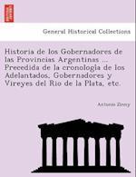 Historia de Los Gobernadores de Las Provincias Argentinas ... Precedida de La Cronologi a de Los Adelantados, Gobernadores y Vireyes del Rio de La Pla