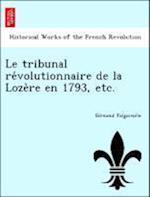 Le Tribunal Re Volutionnaire de La Loze Re En 1793, Etc. af Edmond Falgairolle