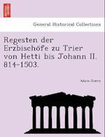 Regesten Der Erzbischo Fe Zu Trier Von Hetti Bis Johann II. 814-1503. af Adam Goerz