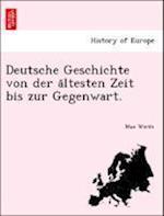Deutsche Geschichte Von Der a Ltesten Zeit Bis Zur Gegenwart.