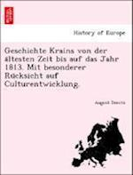 Geschichte Krains Von Der a Ltesten Zeit Bis Auf Das Jahr 1813. Mit Besonderer Ru Cksicht Auf Culturentwicklung. af August Dimitz