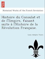 Histoire Du Consulat Et de L'Empire, Faisant Suite A L'Histoire de La Re Volution Franc Aise.