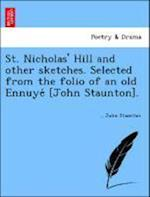 St. Nicholas' Hill and other sketches. Selected from the folio of an old Ennuye´ [John Staunton].