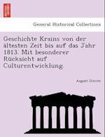 Geschichte Krains Von Der Altesten Zeit Bis Auf Das Jahr 1813. Mit Besonderer Rucksicht Auf Culturentwicklung. af August Dimitz