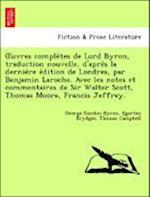 Uvres Comple Tes de Lord Byron, Traduction Nouvelle, D'Apre S La Dernie Re E Dition de Londres, Par Benjamin Laroche. Avec Les Notes Et Commentaires D