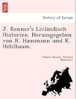 J. Renner's Livla Ndisch Historien. Herausgegeben Von R. Hausmann Und K. Ho Hlbaum. af Richard Hausmann, Johann Renner