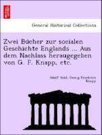 Zwei Bu Cher Zur Socialen Geschichte Englands ... Aus Dem Nachlass Heraugegeben Von G. F. Knapp, Etc. af Georg Friedrich Knapp, Adolf Held