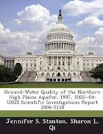 Ground-Water Quality of the Northern High Plains Aquifer, 1997, 2002-04: Usgs Scientific Investigations Report 2006-5138