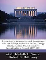 Preliminary Volcano-Hazard Assessment for the Tanaga Volcanic Cluster, Tanaga Island, Alaska: Usgs Scientific Investigations Report 2007-5094