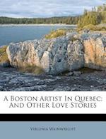 A Boston Artist in Quebec af Virginia Wainwright