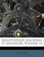 Bibliotheque Ancienne Et Moderne, Volume 16