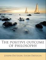 The Positive Outcome of Philosophy af Joseph Dietzgen, Eugen Dietzgen