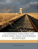 La Reforme Bancaire Aux Etats-Unis; Essai Historique & Critique af Ren Bechmann, Rene Bechmann