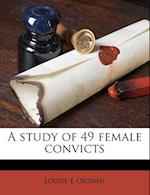 A Study of 49 Female Convicts af Louise E. Ordahl
