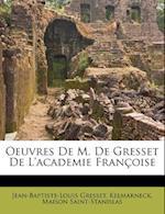 Oeuvres de M. de Gresset de L'Academie Francoise