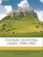 Thomas' Hunting Diary, 1904-1905 af . Sons, Walter M. May, Thomas
