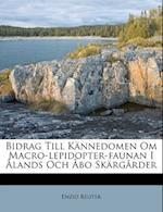Bidrag Till Kannedomen Om Macro-Lepidopter-Faunan I Alands Och Abo Skargarder af Enzio Reuter