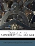 Travels in the Confederation, 1783-1784 af Alfred J. Morrison, Johann David Schpf