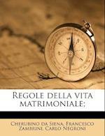 Regole Della Vita Matrimoniale; af Francesco Zambrini, Cherubino Da Siena, Carlo Negroni