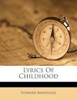 Lyrics of Childhood af Edward Mayhugh