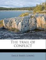 The Trail of Conflict af Emilie Baker Loring
