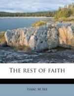 The Rest of Faith af Isaac M. See