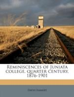 Reminiscences of Juniata College, Quarter Century, 1876-1901 af David Emmert